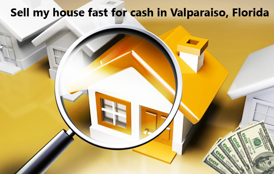 Sell my house fast for cash in Valparaiso, Florida