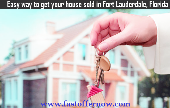 Easy way to get your house sold in Fort Lauderdale, Florida