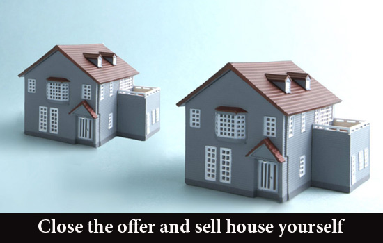Close the offer and sell house yourself