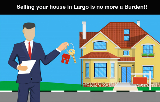Selling your house in Largo is no more a Burden!!