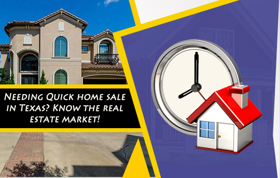 Needing Quick home sale in Texas? Know the real estate market!