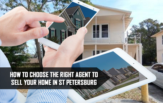 How to Choose the Right Agent to Sell Your Home in St Petersburg
