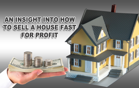 An insight into how to sell a house fast for profit