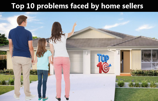Top 10 problems faced by home sellers