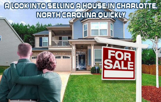 A look into selling a house in Charlotte, North Carolina quickly