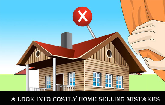 A look into costly house selling mistakes and how to avoid them