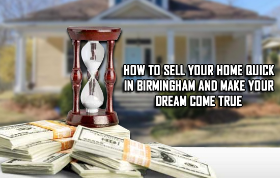 How to sell your home quick in Birmingham and make your dream come true