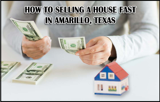How to selling a house Fast in Amarillo, Texas